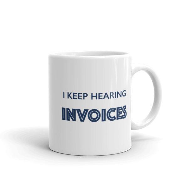 White Finance Mug - I keep hearing invoices